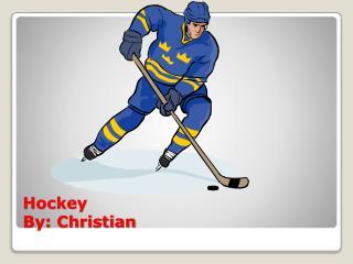 Hockey By: Christian