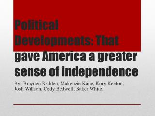 Political Developments: That gave America a greater sense of independence