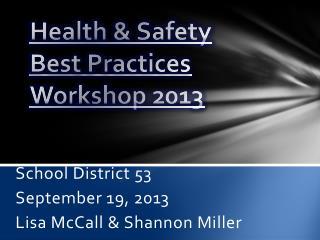 Health & Safety  Best Practices Workshop 2013