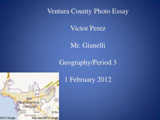 Ventura County Photo Essay Victor Perez Mr.  Gianelli Geography/Period 3 1 February 2012