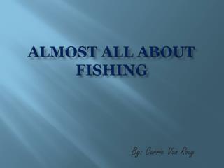 Almost all about fishing