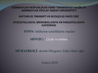 """FƏNN:  İnfeksion xəstəliklərin əsasları   MÖVZU:  """" Çiçək və ornitoz """""""