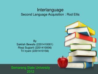 Interlanguage Second Language Acquisition : Rod Ellis
