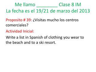 Me  llamo  ________  Clase  8 IM La  fecha es el 19/21  de  marzo  del 2013