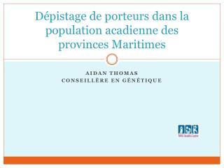 Dépistage de porteurs dans la population acadienne des provinces Maritimes