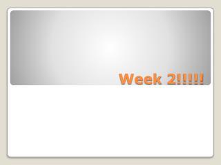 Week 2!!!!!