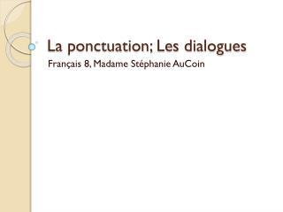 La  ponctuation ; Les dialogues