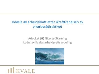Innleie av arbeidskraft etter ikrafttredelsen av vikarbyrådirektivet Advokat (H) Nicolay Skarning