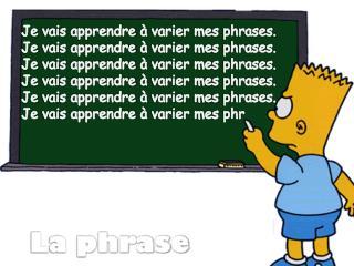 Je  vais apprendre à varier mes  phrases.  Je  vais apprendre à varier mes  phrases.
