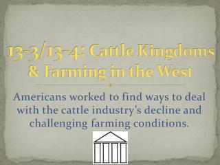 13-3/13-4:  Cattle Kingdoms & Farming in the West