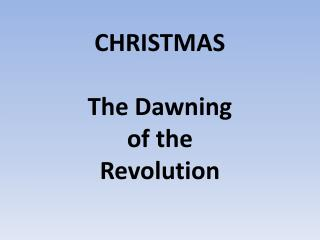 CHRISTMAS The Dawning of the Revolution