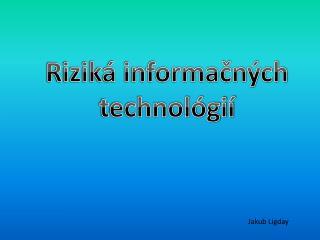 Riziká informačných  technológií