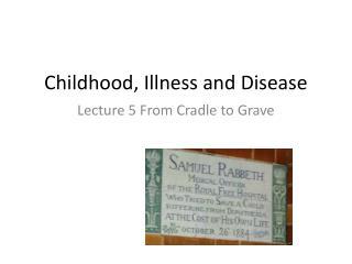 Childhood, Illness and Disease