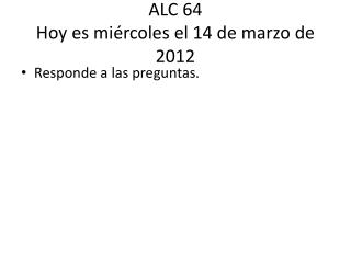 ALC 64  Hoy  es miércoles  el 14 de  marzo  de 2012