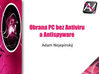 Obrana PC bez Antiviru a  Antispyware