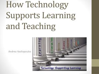 How Technology Supports Learning and Teaching