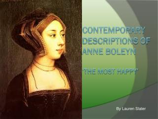 Contemporary Descriptions of Anne Boleyn 'the Most Happy'