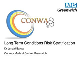 Long Term Conditions Risk Stratification Dr Junaid Bajwa Conway Medical Centre, Greenwich