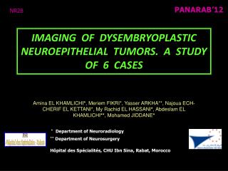 IMAGING  OF  DYSEMBRYOPLASTIC  NEUROEPITHELIAL  TUMORS.  A  STUDY  OF  6  CASES