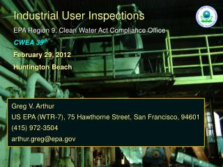 Industrial User Inspections EPA Region 9, Clean Water Act Compliance Office CWEA  39 th
