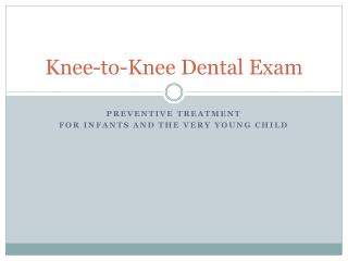 Knee-to-Knee Dental Exam