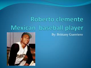 Roberto  clemente Mexican   baseball player