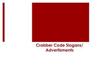 Crabber Code  Slogans/  Advertisments