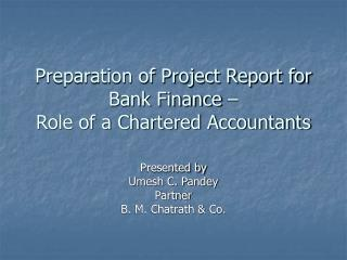Preparation of Project Report for Bank Finance    Role of a Chartered Accountants