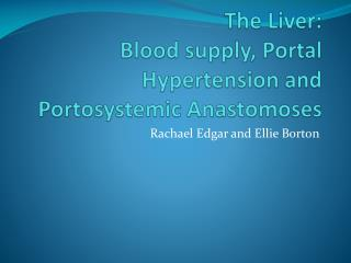 The Liver: Blood supply, Portal Hypertension and Portosystemic Anastomoses