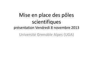 Mise en place des pôles scientifiques présentation Vendredi 8 novembre 2013