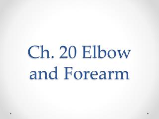 Ch. 20 Elbow and Forearm