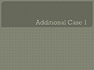 Additional Case 1