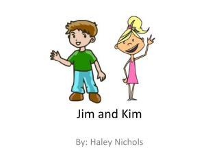Jim and Kim