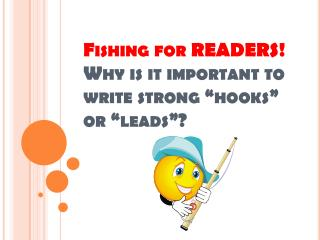 "Fishing for READERS!  Why is it important to write strong ""hooks"" or ""leads""?"