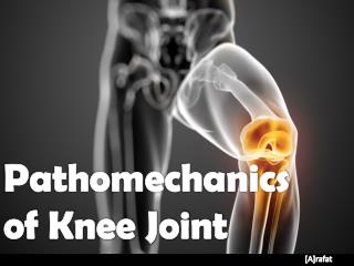 Pathomechanics of Knee Joint