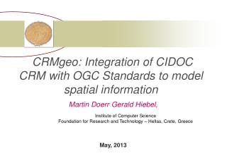 CRMgeo : Integration  of CIDOC CRM with OGC Standards to model spatial information