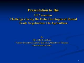 Presentation to the  IPC Seminar Challenges facing the Doha Development Round  Trade Negotiations On Agriculture