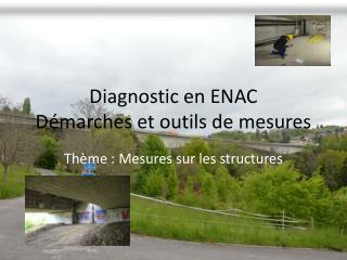 Diagnostic en ENAC Démarches et outils de mesures
