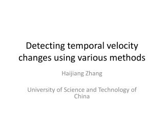 Detecting temporal velocity changes using various methods