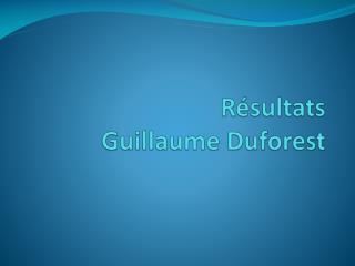 Résultats  Guillaume  Duforest