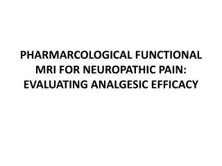 PHARMARCOLOGICAL FUNCTIONAL MRI FOR NEUROPATHIC PAIN: EVALUATING ANALGESIC EFFICACY