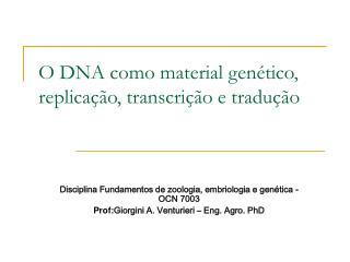 O DNA como material gen tico,  replica  o, transcri  o e tradu  o