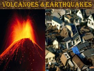 Volcanoes &earthquakes