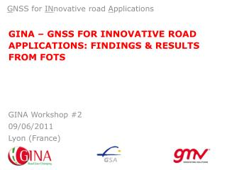 GINA – GNSS FOR INNOVATIVE ROAD APPLICATIONS: FINDINGS & RESULTS FROM  FOTs