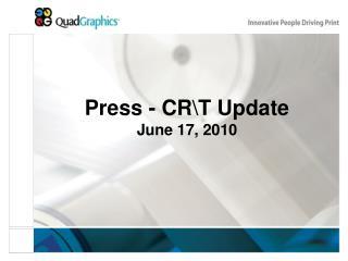 Press - CR\T Update June 17, 2010