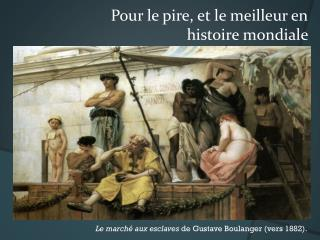 Le marché aux esclaves  de Gustave Boulanger  (vers 1882).
