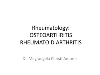 Rheumatology: OSTEOARTHRITIS RHEUMATOID ARTHRITIS