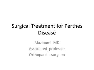 Surgical Treatment for  Perthes  Disease