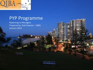 PYP Programme Reporting to Managers Prepared by: Rob Dawson – QIBA January 2014