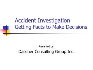 Accident Investigation Getting Facts to Make Decisions